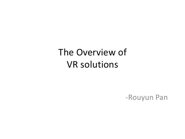 The Overview of VR solutions -Rouyun Pan