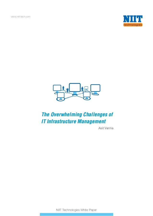 www.niit-tech.com NIIT Technologies White Paper The Overwhelming Challenges of IT Infrastructure Management The Overwhelmi...