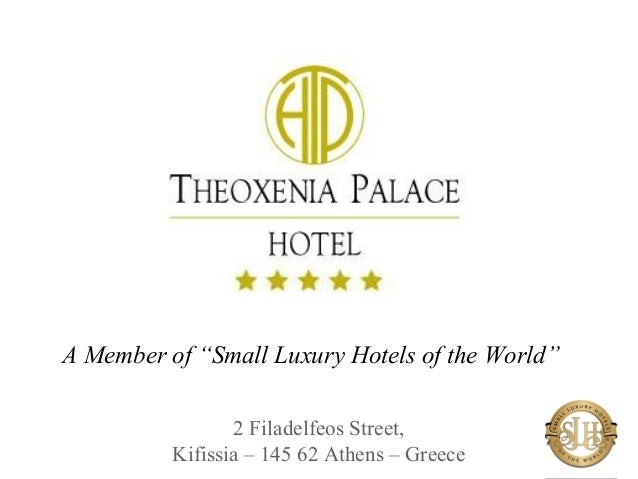"""A Member of """"Small Luxury Hotels of the World""""                 2 Filadelfeos Street,          Kifissia – 145 62 Athens – G..."""