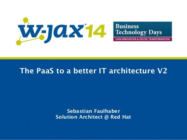The PaaS to a better IT architecture V2  Sebastian Faulhaber  Solution Architect @ Red Hat