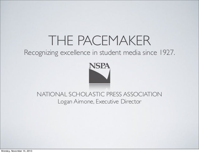 THE PACEMAKER Recognizing excellence in student media since 1927. NATIONAL SCHOLASTIC PRESS ASSOCIATION Logan Aimone, Exec...