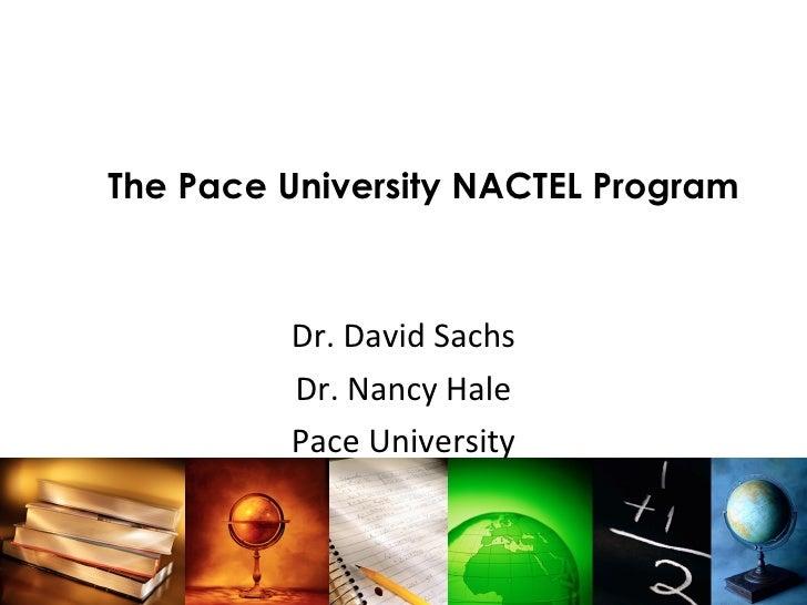 The Pace University NACTEL Program Dr. David Sachs Dr. Nancy Hale Pace University