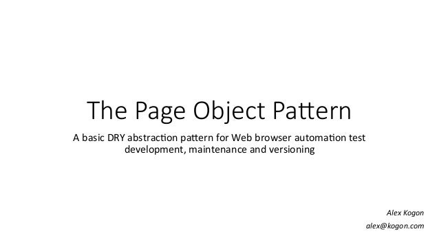 The  Page  Object  Pa-ern A	   basic	   DRY	   abstrac-on	   pa1ern	   for	   Web	   browser	   automa-on	   test	    deve...