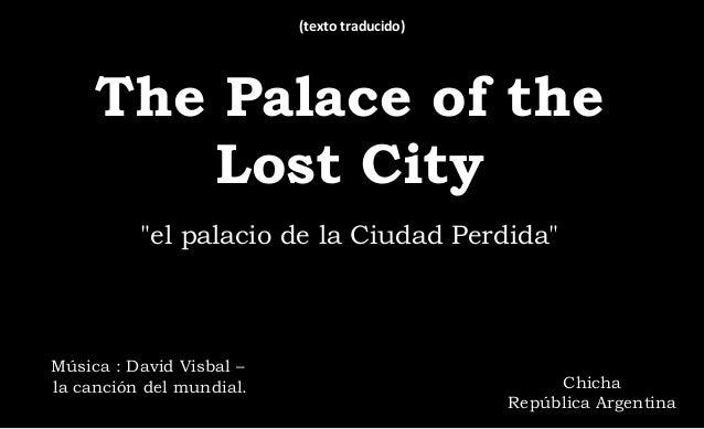 """""""el palacio de la Ciudad Perdida"""" The Palace of the Lost City Música : David Visbal – la canción del mundial. Chicha Repúb..."""
