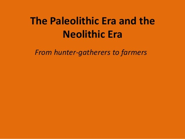 Similarities of neolithic and paleolithic eras