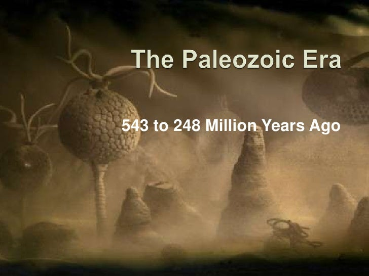 The Paleozoic Era<br />543 to 248 Million Years Ago<br />