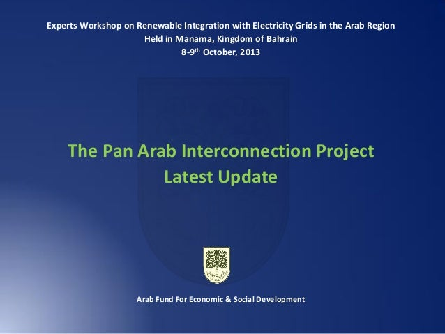 Experts Workshop on Renewable Integration with Electricity Grids in the Arab Region Held in Manama, Kingdom of Bahrain 8-9...