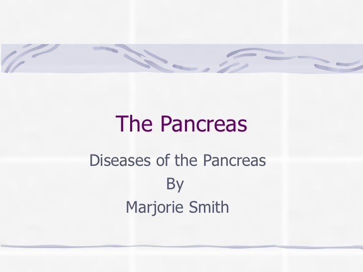 The Pancreas Diseases of the Pancreas By  Marjorie Smith
