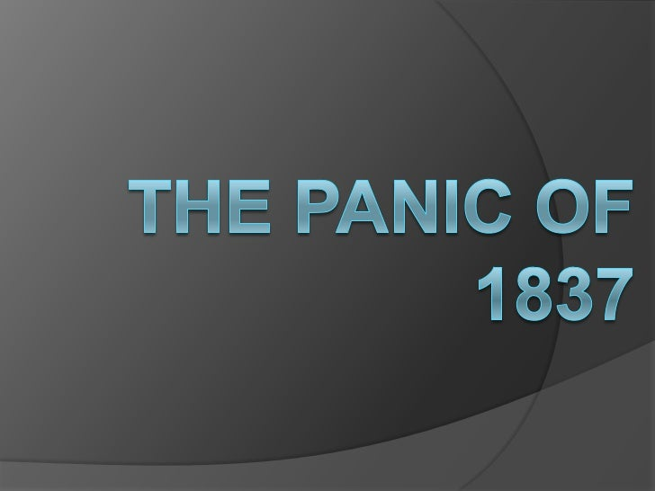    Financial crisis resulting from    speculation   Started during the end of Andrew    Jackson's presidency