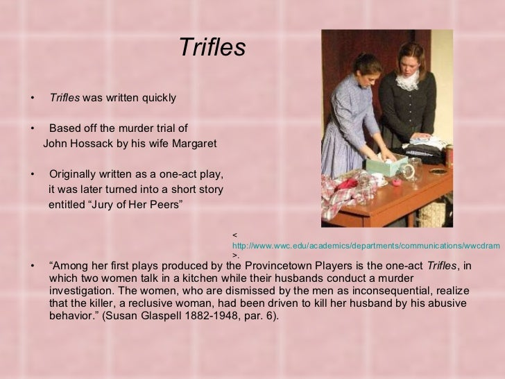 trifles by susan glaspell an investigation In the play trifles by susan glaspell the hero is one that, at first, seems unclear  the play is about an investigation of john wright's death.