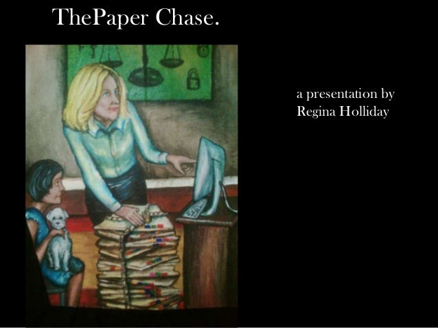 ThePaper Chase.                  a presentation by                  Regina Holliday