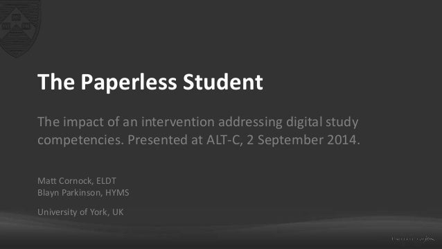 The Paperless Student  The impact of an intervention addressing digital study  competencies. Presented at ALT-C, 2 Septemb...