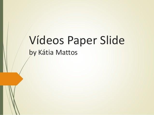 Vídeos Paper Slide by Kátia Mattos