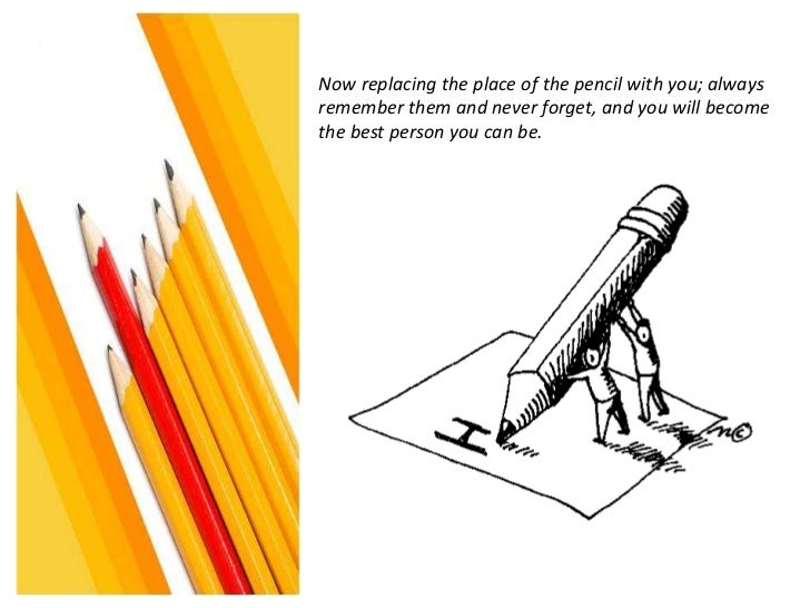 The parable of pencil by: Rowin Azurias Slide 3