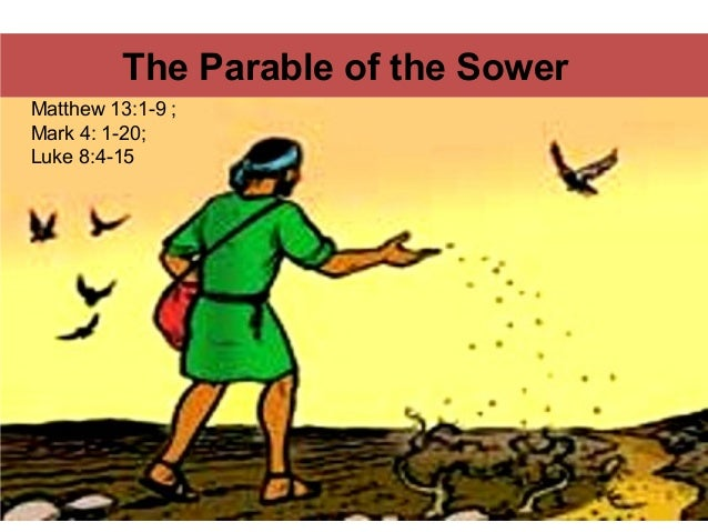 The Parable of the Sower Matthew 13:1-9 ; Mark 4: 1-20; Luke 8:4-15