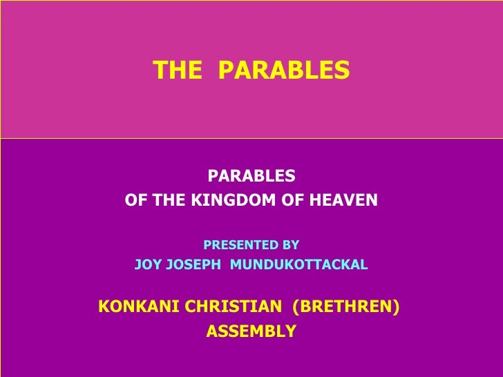 THE  PARABLES PARABLES OF THE KINGDOM OF HEAVEN PRESENTED BY JOY JOSEPH  MUNDUKOTTACKAL KONKANI CHRISTIAN  (BRETHREN)  ASS...