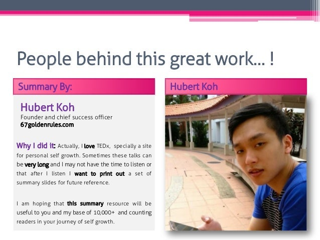 People behind this great work… ! Summary By: Hubert Koh Hubert Koh Founder and chief success officer 67goldenrules.com Why...