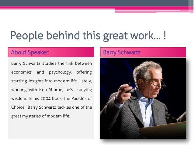 People behind this great work… ! About Speaker: Barry Schwartz Barry Schwartz studies the link between economics and psych...