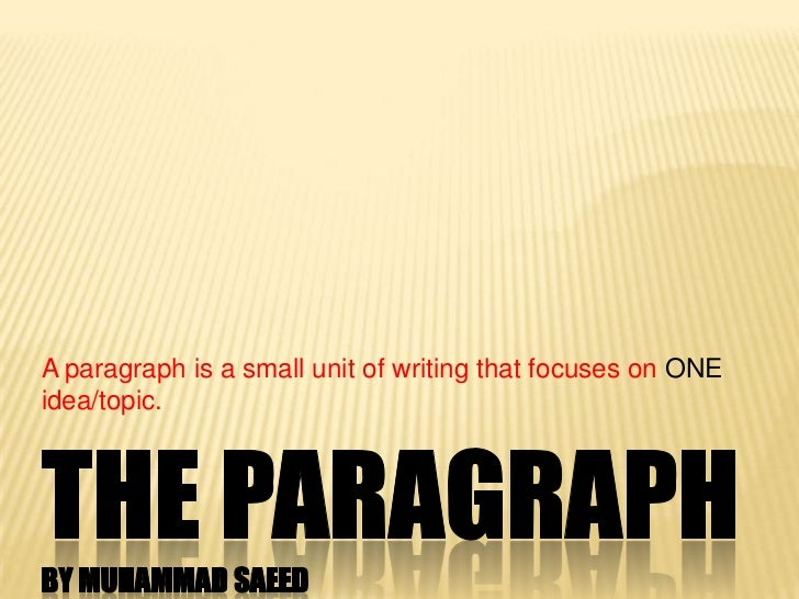 A paragraph is a small unit of writing that focuses on ONEidea/topic.