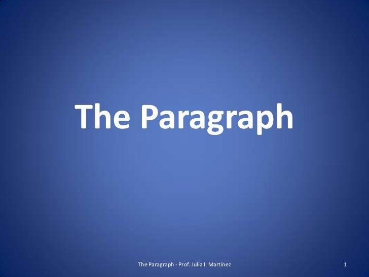 The Paragraph   The Paragraph - Prof. Julia I. Martínez   1