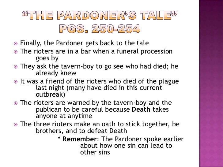 the pardoners tale Fragment 6, lines 287–968 summary: introduction to the pardoner's tale the host reacts to the physician's tale, which has just been told he is shocked at the.