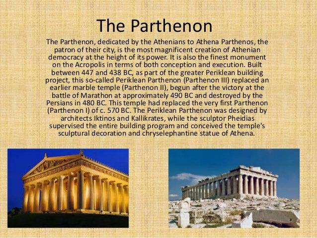 The Parthenon The Parthenon, dedicated by the Athenians to Athena Parthenos, the patron of their city, is the most magnifi...