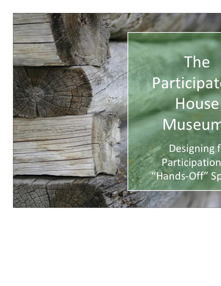 """TheParticipatory   House Museum?   Designing for  Participation in""""Hands-Off"""" Spaces"""