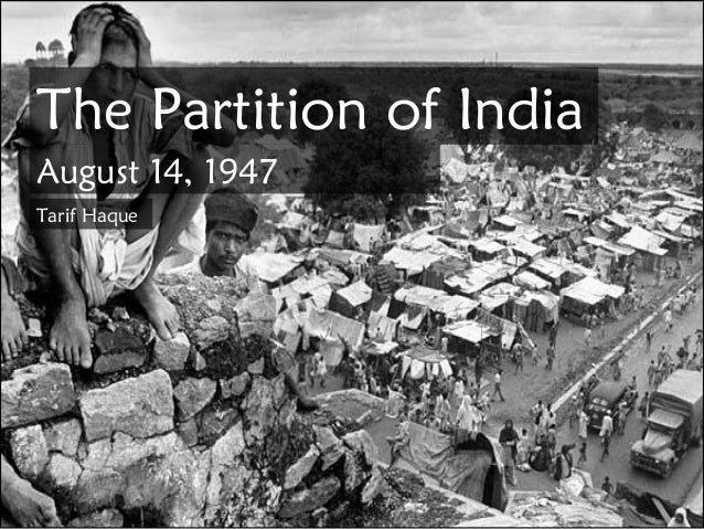 The Partition of IndiaAugust 14, 1947Tarif Haque