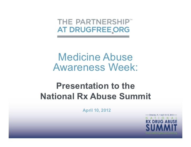 Medicine Abuse  Awareness Week:    Presentation to theNational Rx Abuse Summit         April 10, 2012