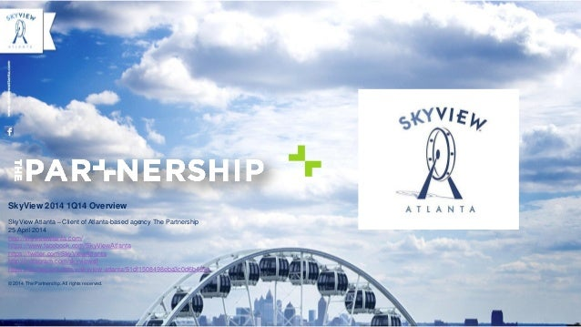 SkyView 2014 1Q14 Overview SkyView Atlanta – Client of Atlanta-based agency The Partnership 25 April 2014 http://skyviewat...