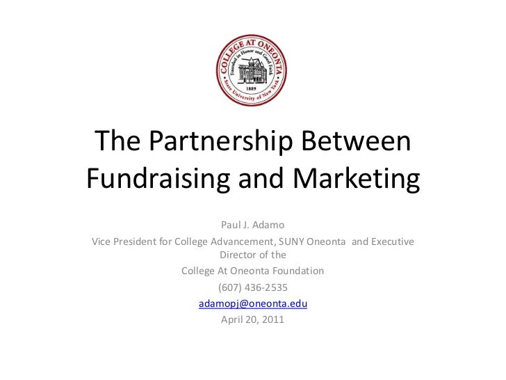 The Partnership Between Fundraising and Marketing<br />Paul J. Adamo<br />Vice President for College Advancement, SUNY One...