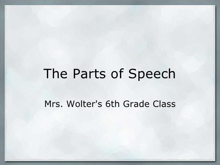 The Parts of Speech<br />Mrs. Wolter's 6th Grade Class<br />