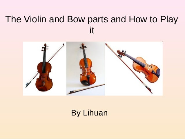 The Violin and Bow parts and How to Play it By Lihuan