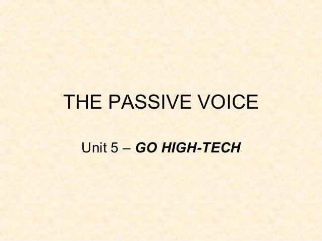 THE PASSIVE VOICE Unit 5 – GO HIGH-TECH
