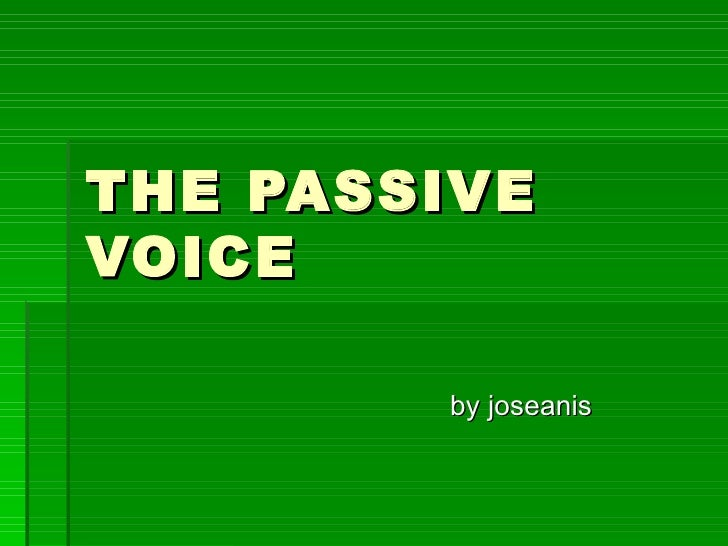 THE PASSIVE VOICE by joseanis