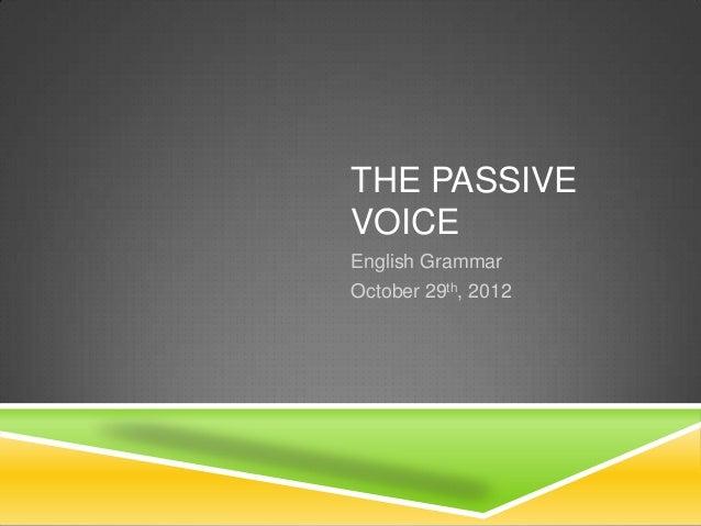 THE PASSIVEVOICEEnglish GrammarOctober 29th, 2012