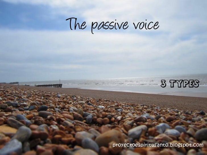 The passive voice                          3 types        proyectoespiritusanto.blogspot.com