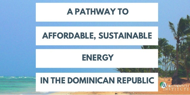 AFFORDABLE, SUSTAINABLE A PATHWAY TO IN THE DOMINICAN REPUBLIC ENERGY