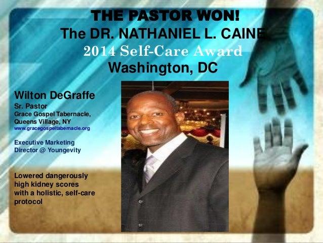 THE PASTOR WON! The DR. NATHANIEL L. CAINE 2014 Self-Care Award Washington, DC Wilton DeGraffe Sr. Pastor Grace Gospel Tab...