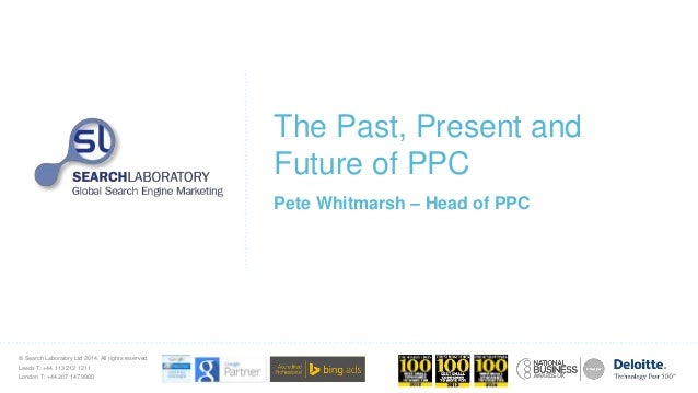 © Search Laboratory Ltd 2014. All rights reserved. Leeds T: +44 113 212 1211 London T: +44 207 147 9980 The Past, Present ...