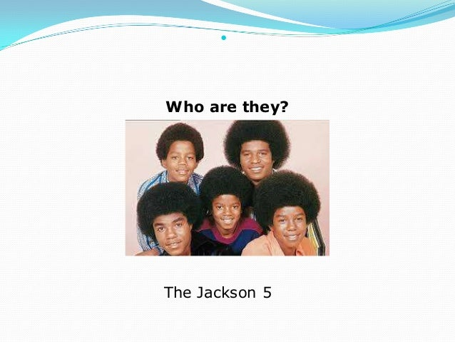 Who are they?The Jackson 5