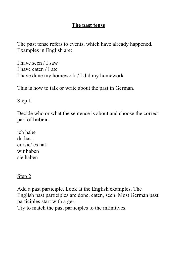 The past tense   The past tense refers to events, which have already happened. Examples in English are:  I have seen / I s...