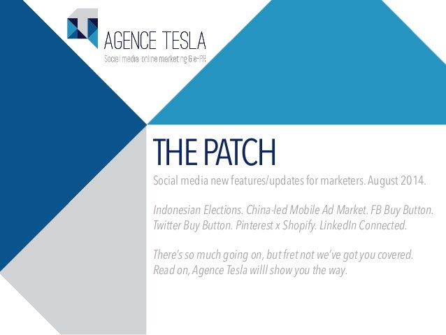 THEPATCH Social media new features/updates for marketers.August 2014. Indonesian Elections. China-led Mobile Ad Market. FB...