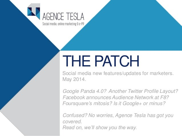 THE PATCH Social media new features/updates for marketers. May 2014. Google Panda 4.0? Another Twitter Profile Layout? Fac...
