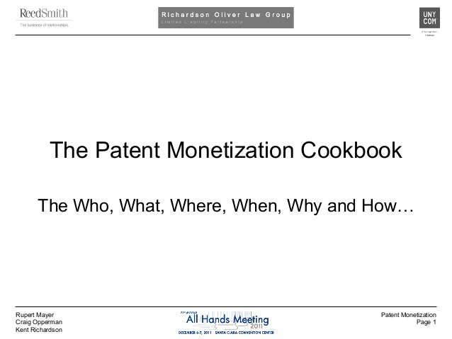 Rupert Mayer Craig Opperman Kent Richardson Patent Monetization Page 1 The Patent Monetization Cookbook The Who, What, Whe...