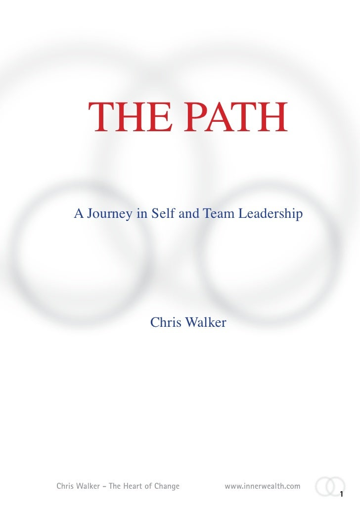 THE PATH     A Journey in Self and Team Leadership                              Chris Walker     Chris Walker - The Heart ...