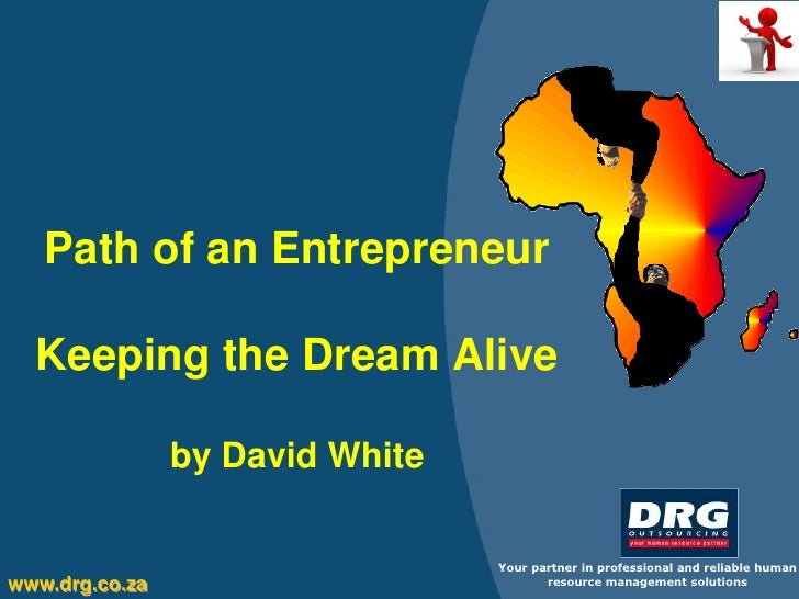 Path of an Entrepreneur  Keeping the Dream Alive                by David White                                 Your partne...