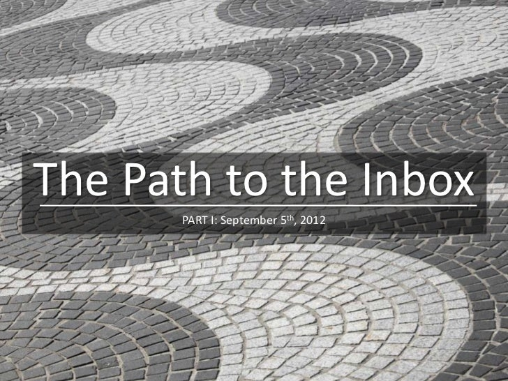 The Path to the Inbox       PART I: September 5th, 2012