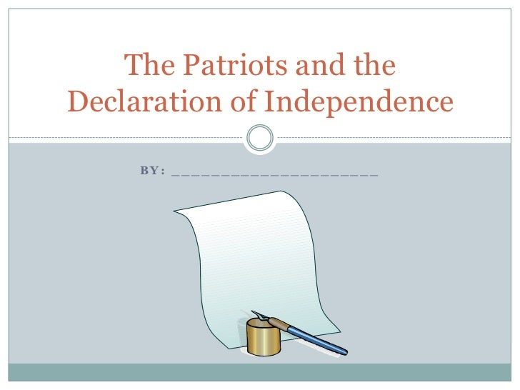 The Patriots and theDeclaration of Independence     BY: _____________________