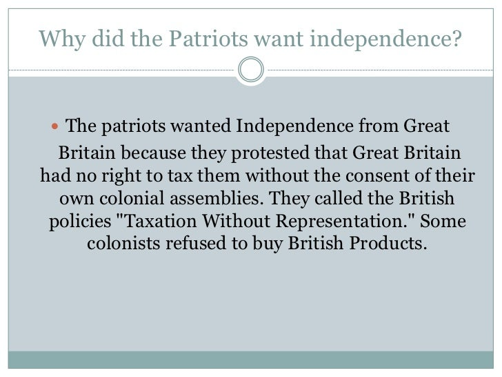 Why did the colonists want to be independent?